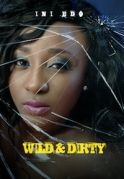 Wild & Dirty on iROKOtv - Nollywood