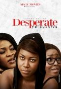 Desperate To Survive on iROKOtv - Nollywood
