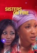 Sisters On Fire on iROKOtv - Nollywood
