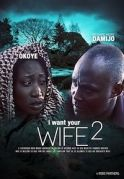 I Want Your Wife 2 on iROKOtv - Nollywood