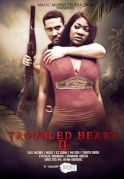 Troubled Heart 2 on iROKOtv - Nollywood