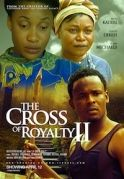 The Cross Of Royalty  2 on iROKOtv - Nollywood